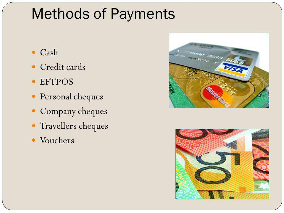 Methods of Payments Cash Credit cards EFTPOS Personal cheques Company cheques Travellers cheques Vouchers