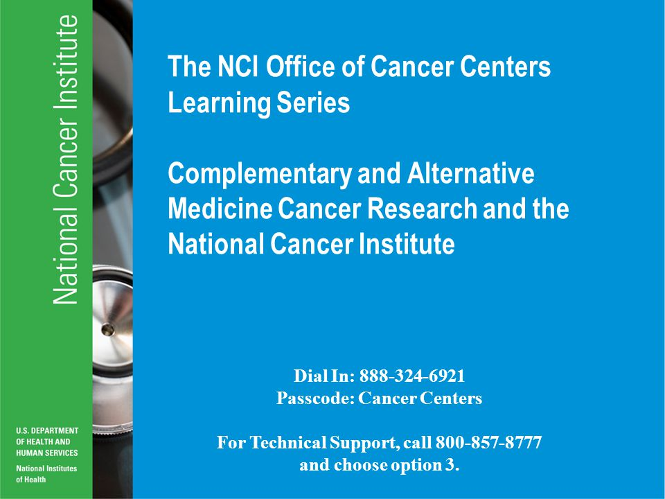 The NCI Office of Cancer Centers Learning Series Complementary and Alternative Medicine Cancer Research and the National Cancer Institute Questions.
