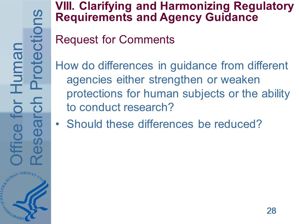 Office for Human Research Protections 28 VIII. Clarifying and Harmonizing Regulatory Requirements and Agency Guidance Request for Comments How do diff