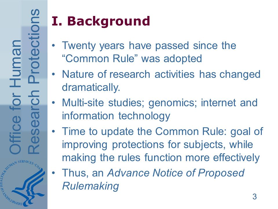 Office for Human Research Protections 333 I. Background Twenty years have passed since the Common Rule was adopted Nature of research activities has c
