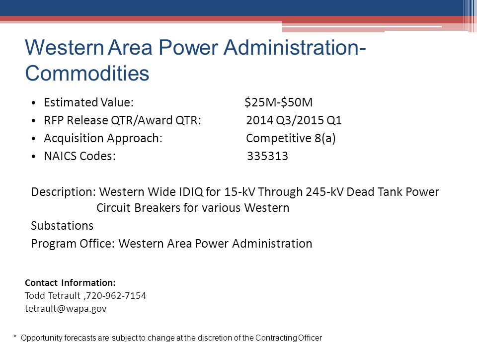 Western Area Power Administration- Commodities Estimated Value: $25M-$50M RFP Release QTR/Award QTR: 2014 Q3/2015 Q1 Acquisition Approach: Competitive
