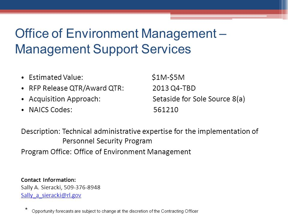 Office of Environment Management – Management Support Services Estimated Value: $1M-$5M RFP Release QTR/Award QTR: 2013 Q4-TBD Acquisition Approach: S