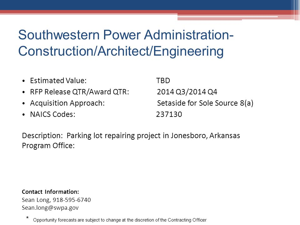 Southwestern Power Administration- Construction/Architect/Engineering Estimated Value: TBD RFP Release QTR/Award QTR: 2014 Q3/2014 Q4 Acquisition Appr
