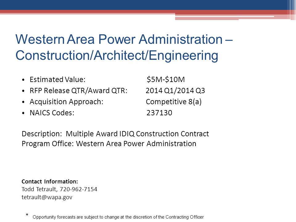 Western Area Power Administration – Construction/Architect/Engineering Estimated Value: $5M-$10M RFP Release QTR/Award QTR: 2014 Q1/2014 Q3 Acquisitio