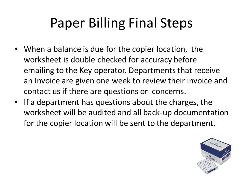 Paper Billing Final Steps When a balance is due for the copier location, the worksheet is double checked for accuracy before emailing to the Key opera