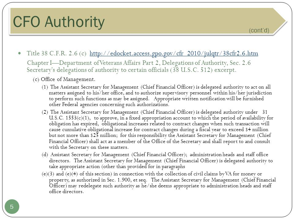 4 The VA Chief Financial Officer (CFO) has authority to issue accounting policy based upon the following legislation.