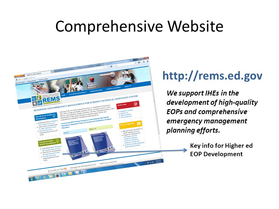 Comprehensive Website http://rems.ed.gov We support IHEs in the development of high-quality EOPs and comprehensive emergency management planning efforts.