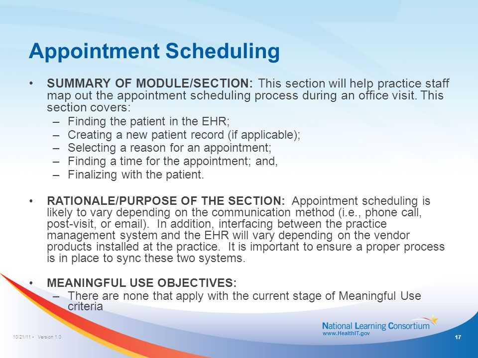 10/21/11 Version 1.0 www.HealthIT.gov Appointment Scheduling 17 SUMMARY OF MODULE/SECTION: This section will help practice staff map out the appointme