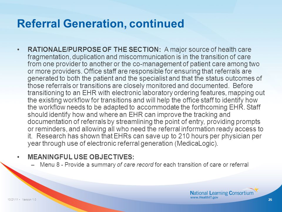 10/21/11 Version 1.0 www.HealthIT.gov Referral Generation, continued 25 RATIONALE/PURPOSE OF THE SECTION: A major source of health care fragmentation,