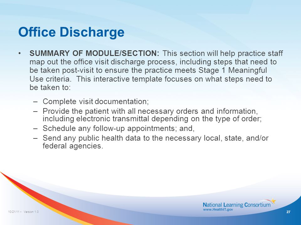 10/21/11 Version 1.0 www.HealthIT.gov Office Discharge 27 SUMMARY OF MODULE/SECTION: This section will help practice staff map out the office visit di