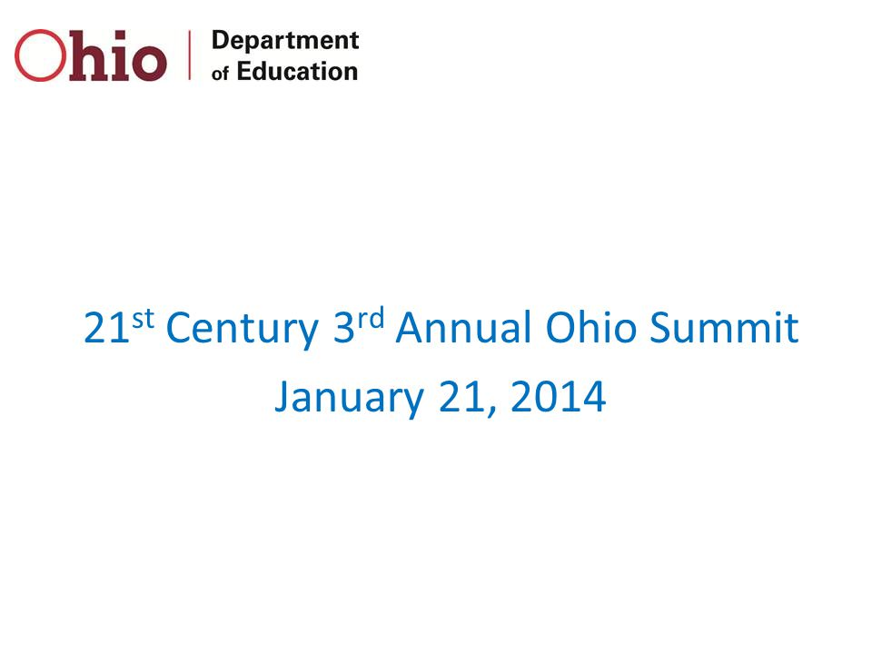 21 st Century 3 rd Annual Ohio Summit January 21, 2014