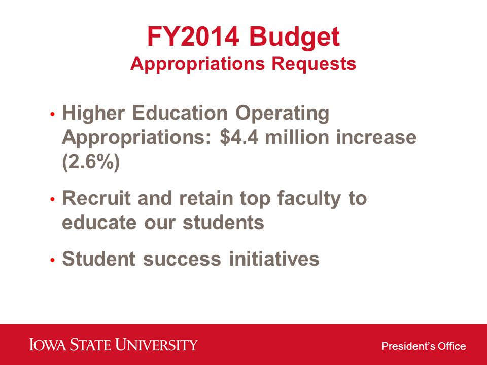 Presidents Office FY2014 Budget Appropriations Requests Higher Education Operating Appropriations: $4.4 million increase (2.6%) Recruit and retain top