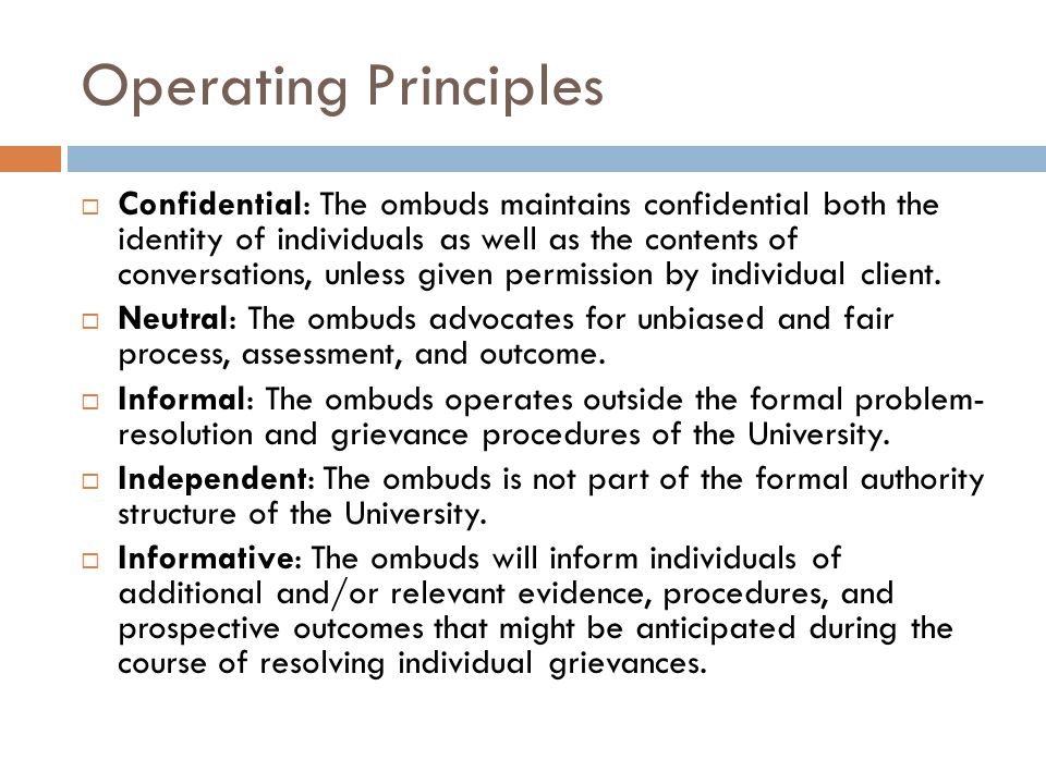 Operating Principles Confidential: The ombuds maintains confidential both the identity of individuals as well as the contents of conversations, unless