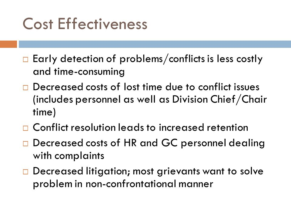 Cost Effectiveness Early detection of problems/conflicts is less costly and time-consuming Decreased costs of lost time due to conflict issues (includ