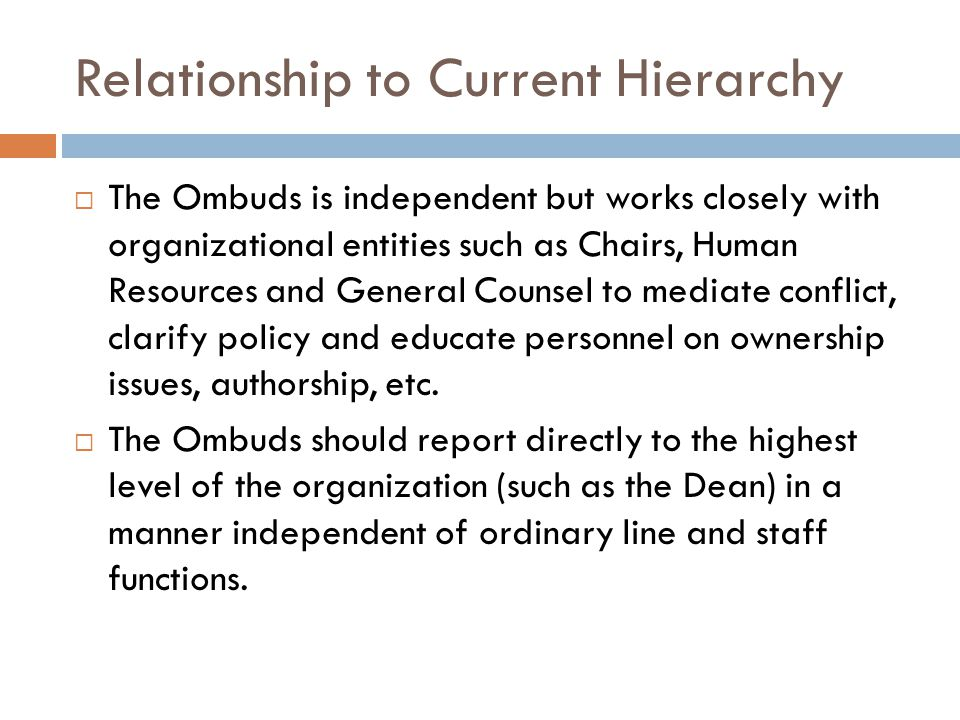 Relationship to Current Hierarchy The Ombuds is independent but works closely with organizational entities such as Chairs, Human Resources and General