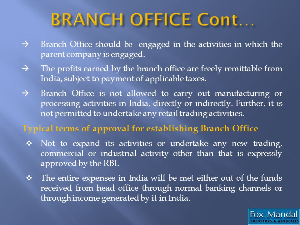 Branch Office should be engaged in the activities in which the parent company is engaged. The profits earned by the branch office are freely remittabl