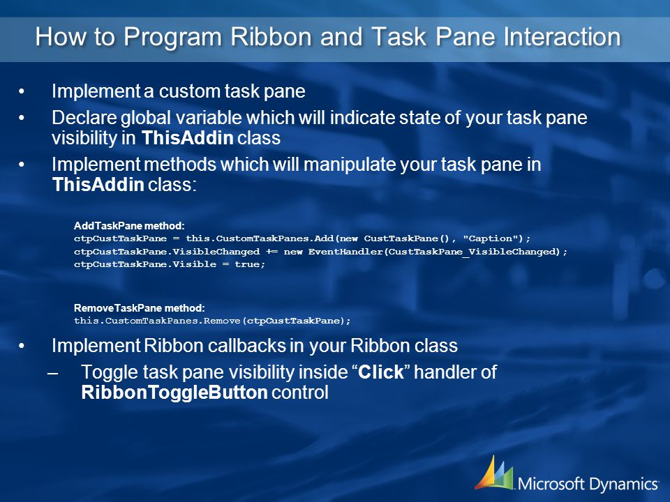 How to Program Ribbon and Task Pane Interaction Implement a custom task pane Declare global variable which will indicate state of your task pane visib