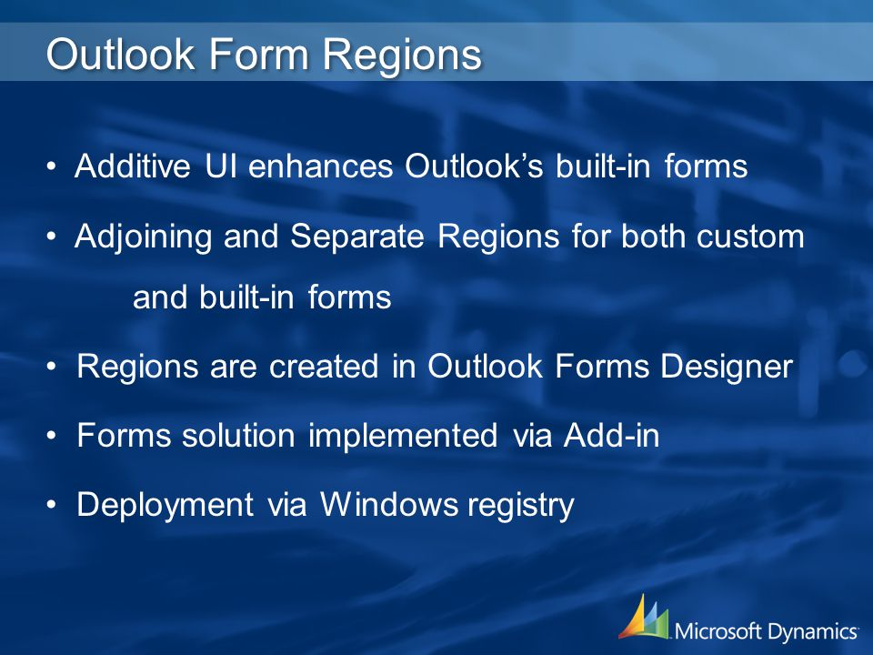 Outlook Form Regions Additive UI enhances Outlooks built-in forms Adjoining and Separate Regions for both custom and built-in forms Regions are create