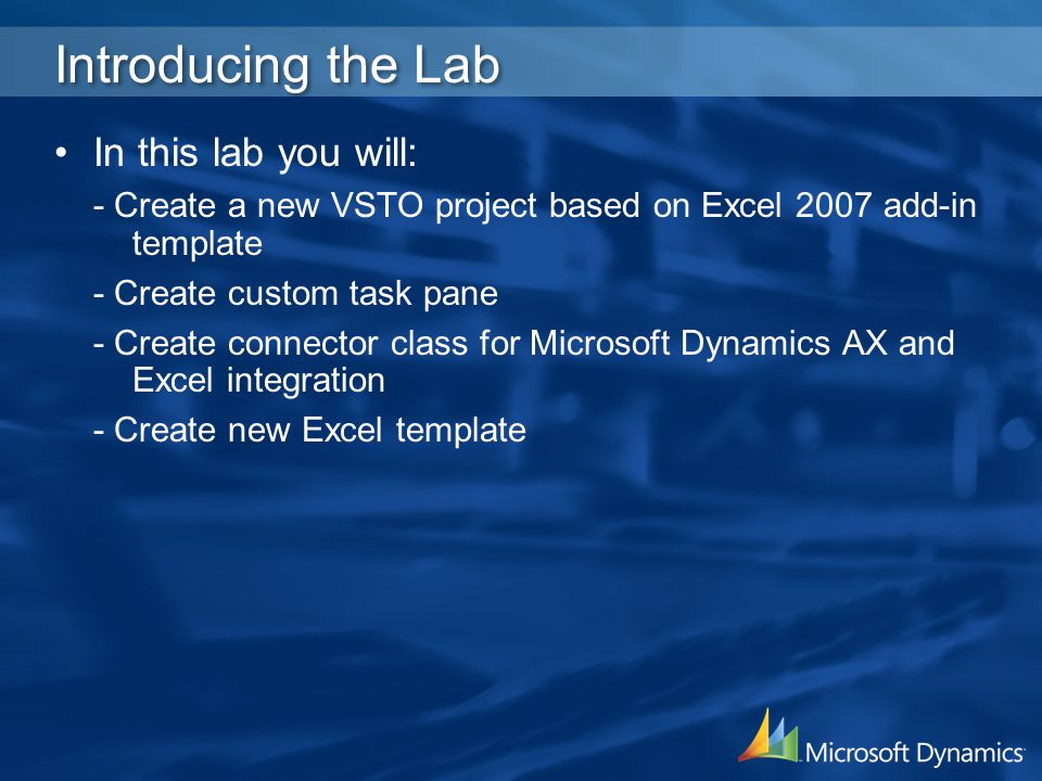 Introducing the Lab In this lab you will: - Create a new VSTO project based on Excel 2007 add-in template - Create custom task pane - Create connector