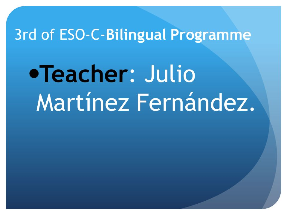 3rd of ESO-C-Bilingual Programme Teacher: Julio Martínez Fernández.