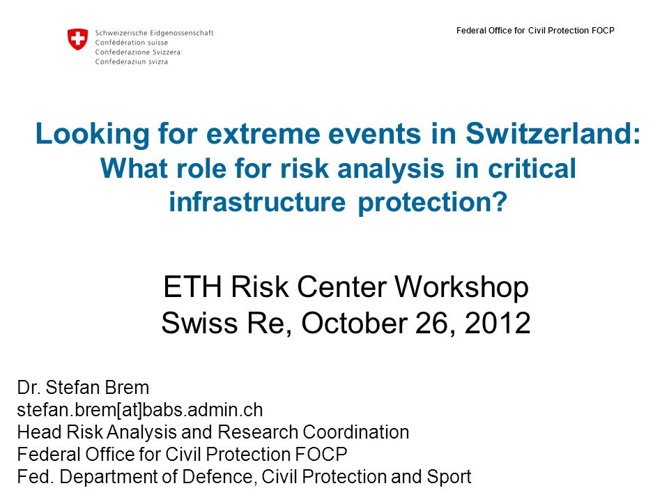Federal Office for Civil Protection FOCP Looking for extreme events in Switzerland: What role for risk analysis in critical infrastructure protection.