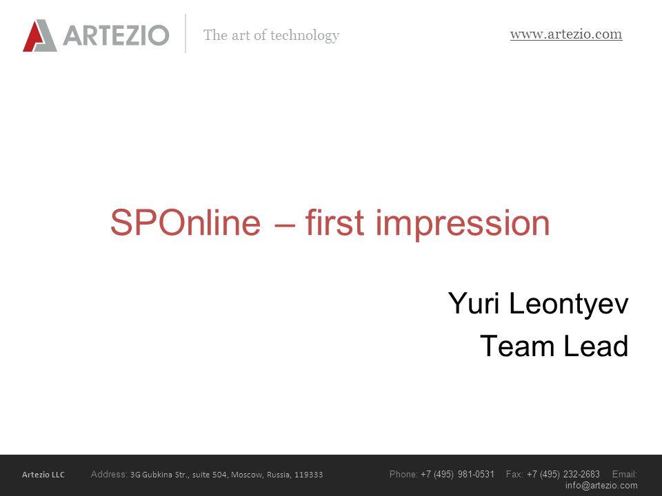 Artezio LLC Address: 3G Gubkina Str., suite 504, Moscow, Russia, 119333 Phone: +7 (495) 981-0531 Fax: +7 (495) 232-2683 Email: info@artezio.com www.artezio.com The art of technology SPOnline – first impression Yuri Leontyev Team Lead