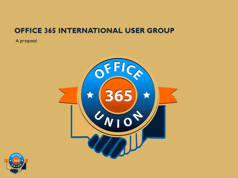 Goals of the User Group Evangelize about Office 365 Assist with Office 365 deployments Provide Education Around Office 365 Grow Regional and Local Office 365 User Groups Educate Members on Third Party Solutions for Office 365