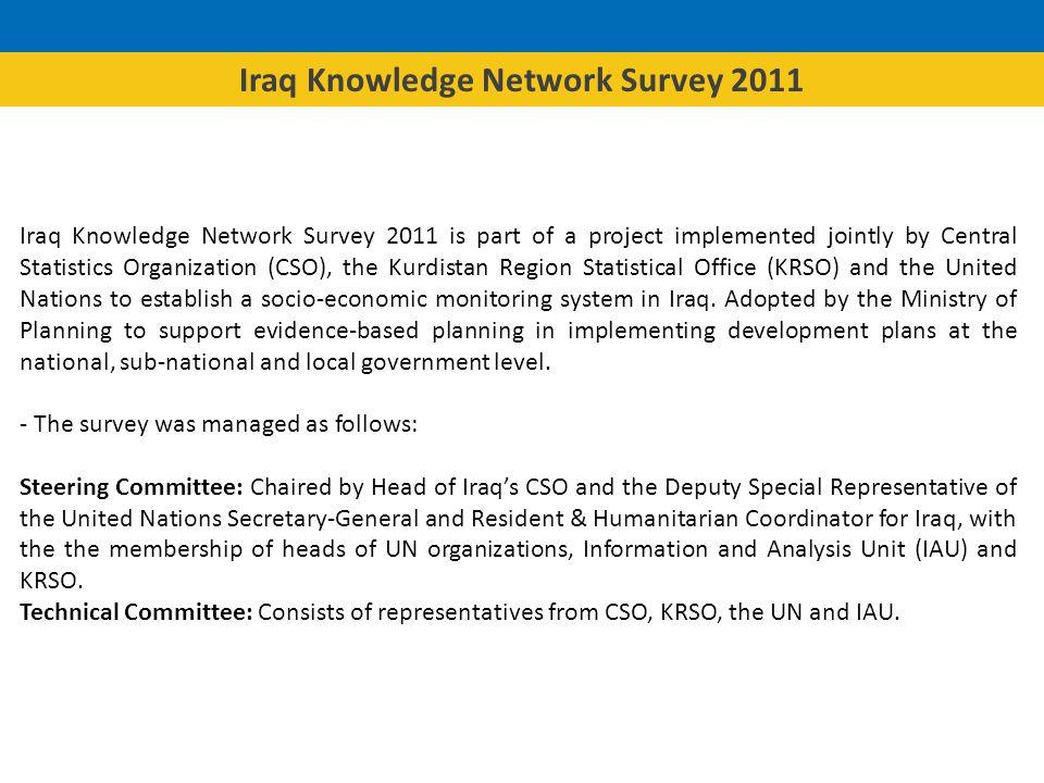 Iraq Knowledge Network Survey 2011 Objectives: 1.Establish a database to monitor socio-economic conditions through a socio- economic monitoring system (SEMS).