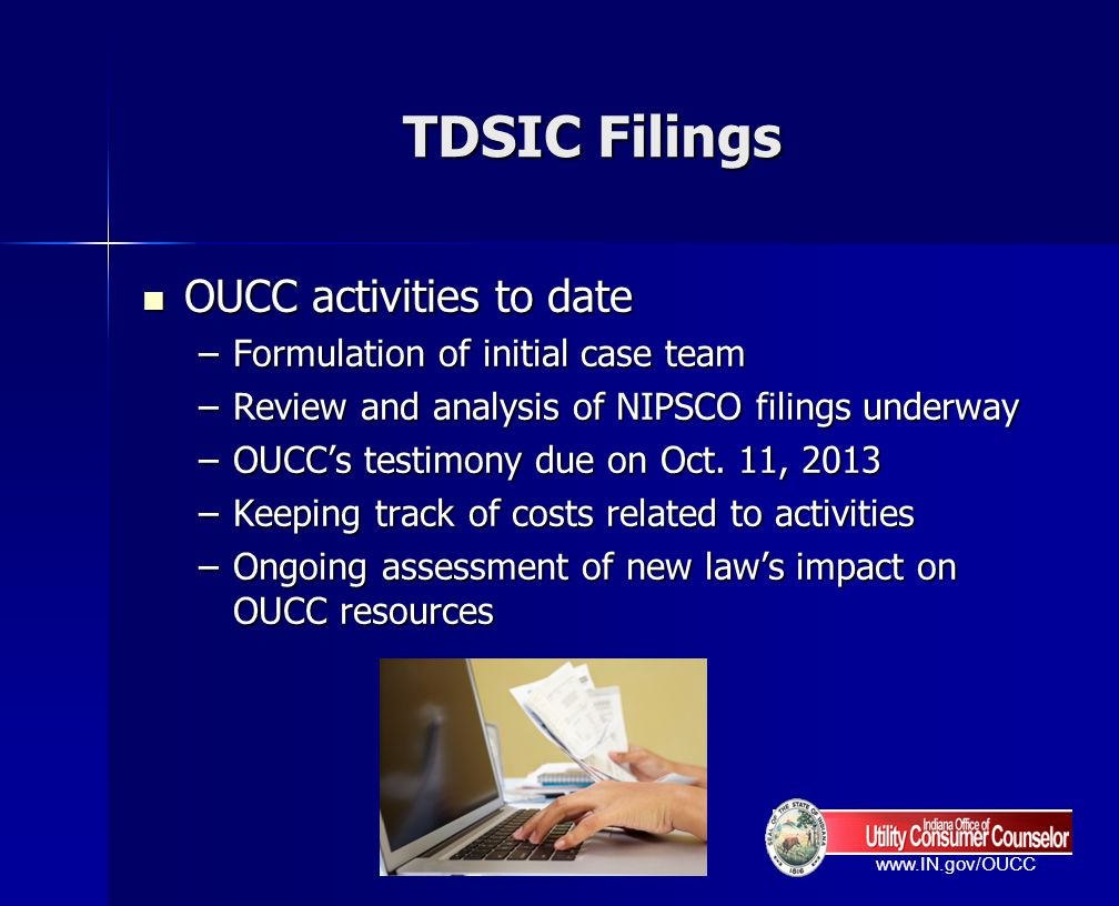 www.IN.gov/OUCC TDSIC Filings OUCC activities to date OUCC activities to date –Formulation of initial case team –Review and analysis of NIPSCO filings