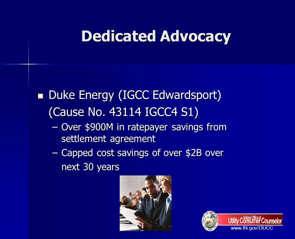 www.IN.gov/OUCC Dedicated Advocacy Duke Energy (IGCC Edwardsport) Duke Energy (IGCC Edwardsport) (Cause No. 43114 IGCC4 S1) –Over $900M in ratepayer s