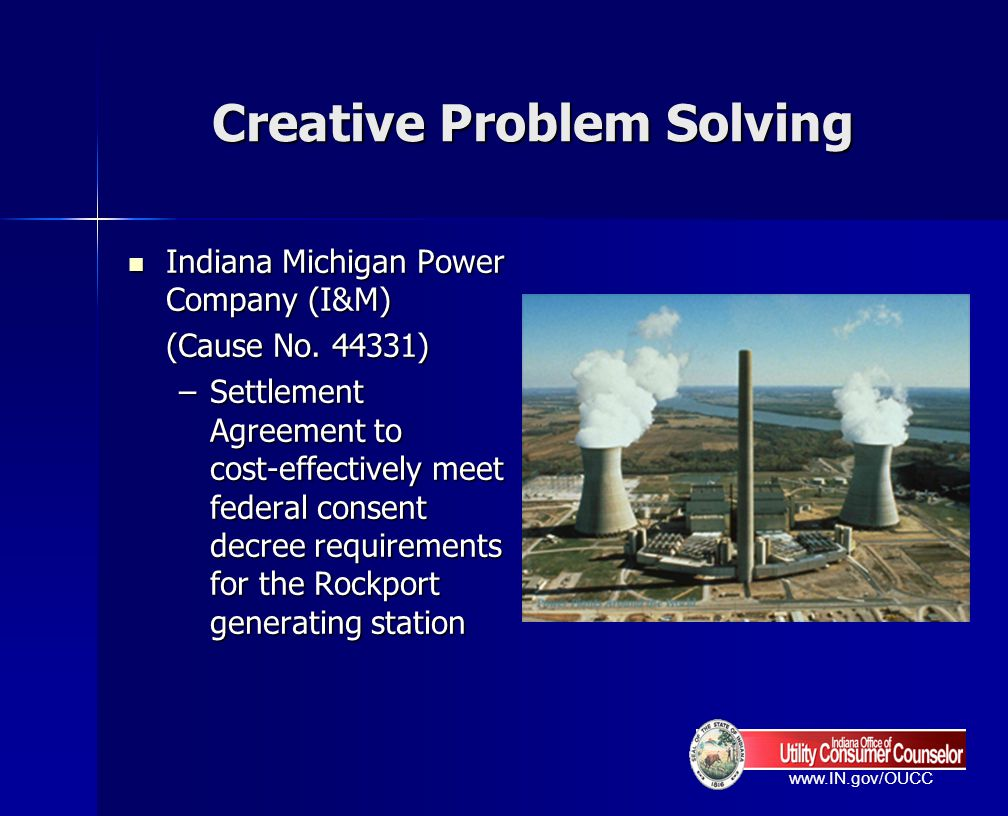 www.IN.gov/OUCC Creative Problem Solving Indiana Michigan Power Company (I&M) Indiana Michigan Power Company (I&M) (Cause No. 44331) –Settlement Agree