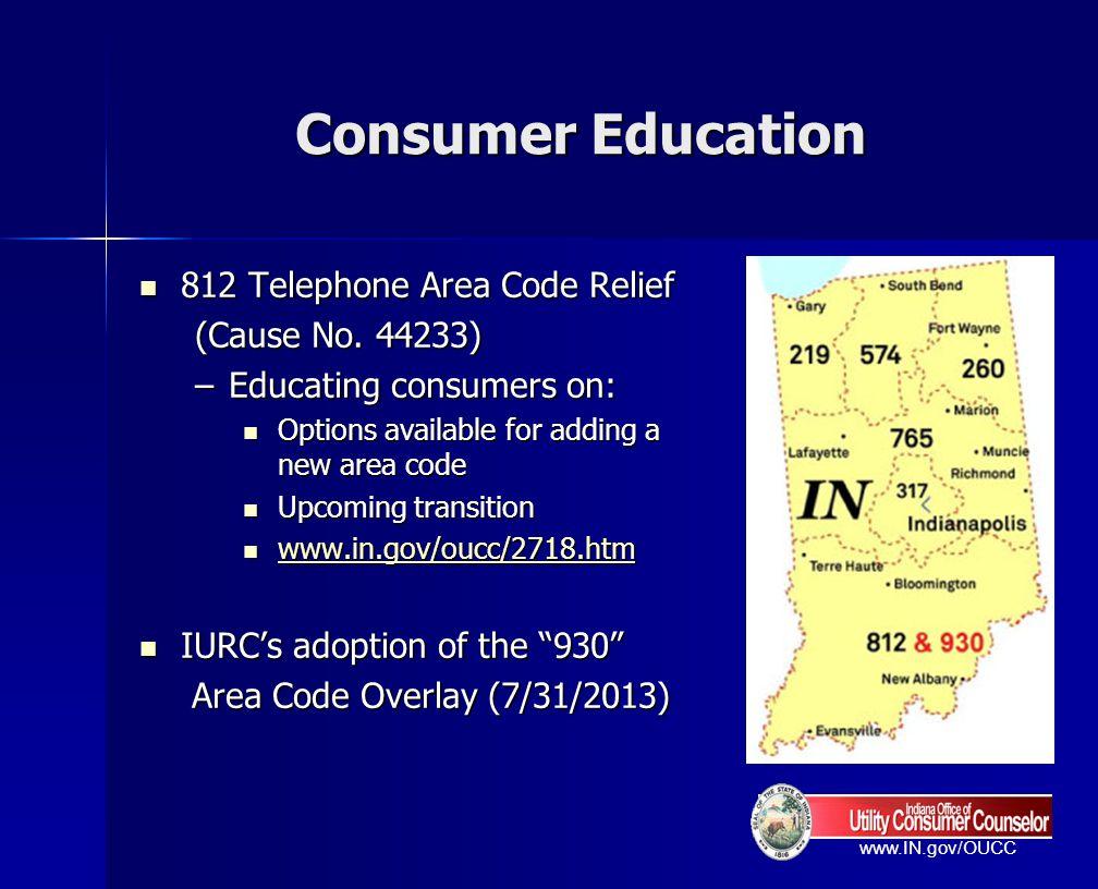 www.IN.gov/OUCC Consumer Education 812 Telephone Area Code Relief 812 Telephone Area Code Relief (Cause No. 44233) –Educating consumers on: Options av