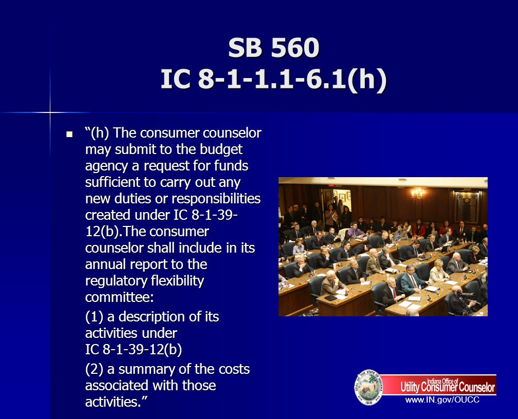www.IN.gov/OUCC SB 560 IC 8-1-1.1-6.1(h) (h) The consumer counselor may submit to the budget agency a request for funds sufficient to carry out any ne