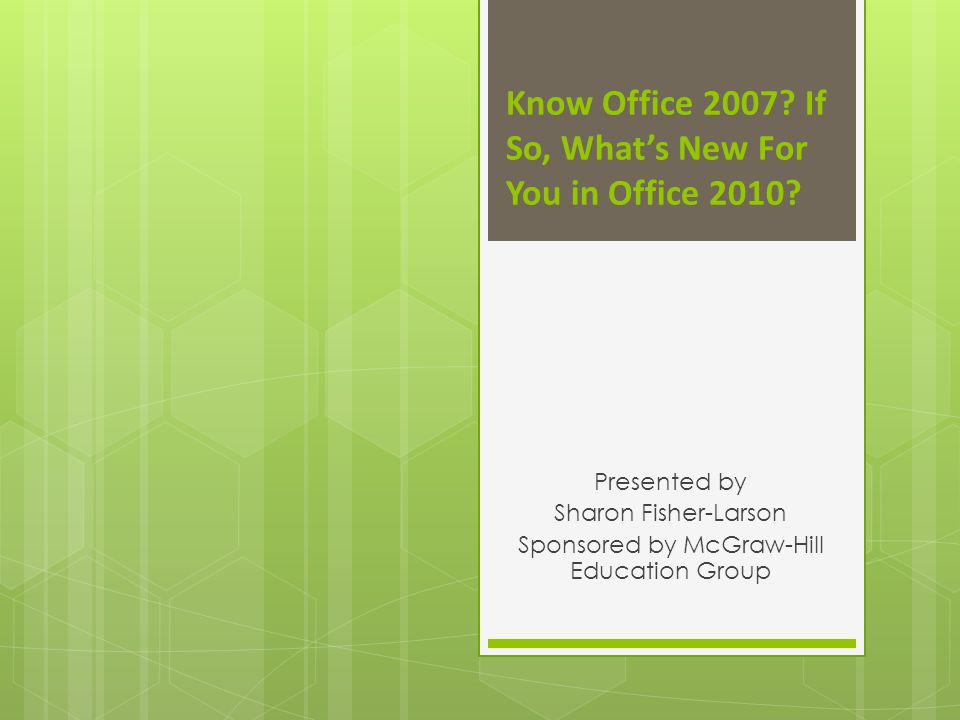 Know Office 2007. If So, Whats New For You in Office 2010.