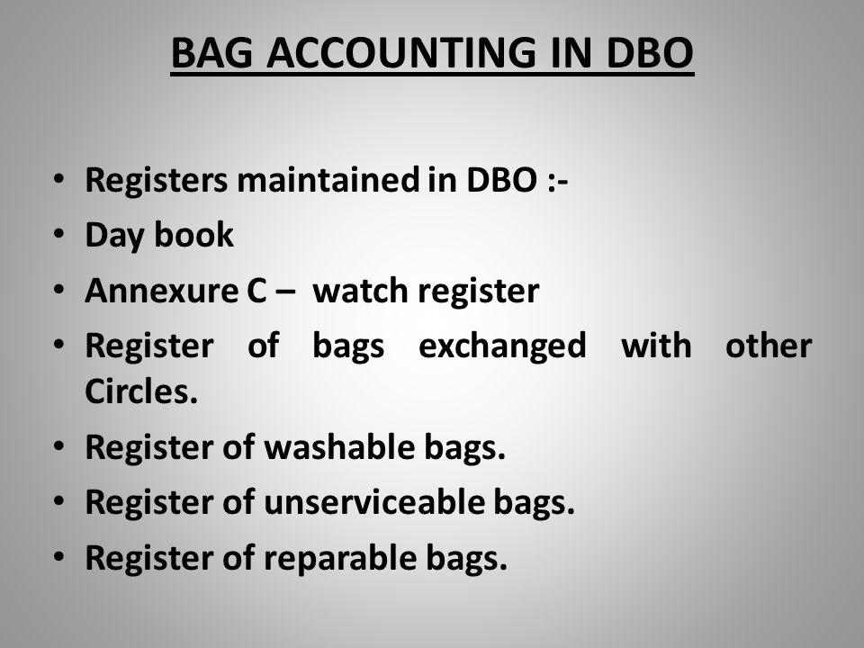 BAG ACCOUNTING IN DBO Registers maintained in DBO :- Day book Annexure C – watch register Register of bags exchanged with other Circles.