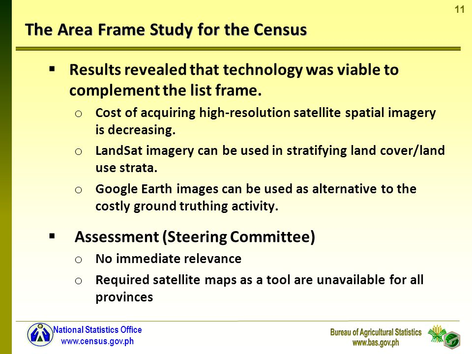11 National Statistics Office www.census.gov.ph Results revealed that technology was viable to complement the list frame.