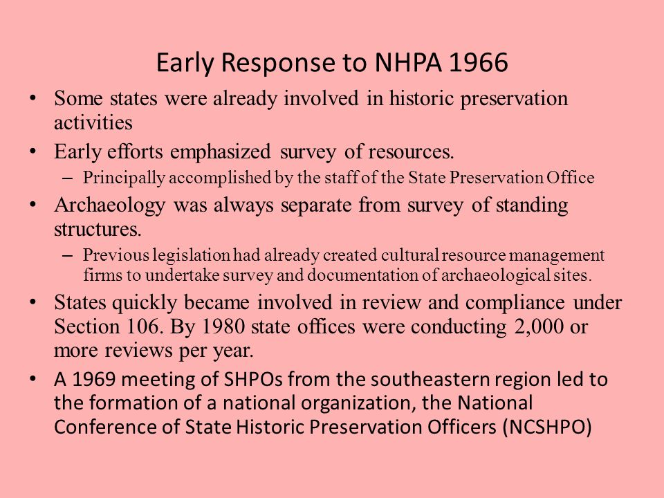 Early Response to NHPA 1966 Some states were already involved in historic preservation activities Early efforts emphasized survey of resources.
