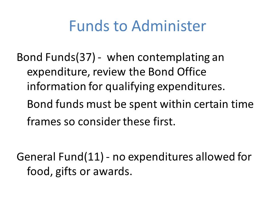 Funds to Administer Bond Funds(37) - when contemplating an expenditure, review the Bond Office information for qualifying expenditures.