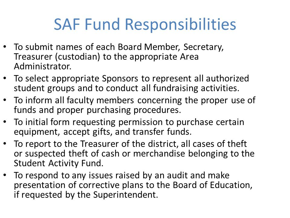 SAF Fund Responsibilities To submit names of each Board Member, Secretary, Treasurer (custodian) to the appropriate Area Administrator.