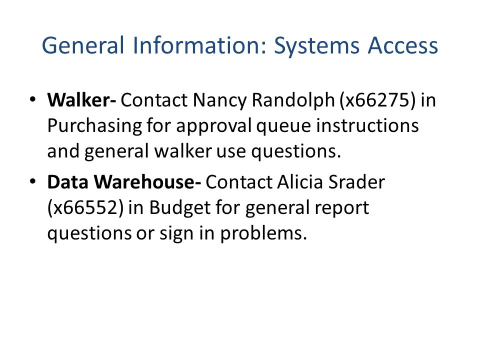 General Information: Systems Access Walker- Contact Nancy Randolph (x66275) in Purchasing for approval queue instructions and general walker use questions.