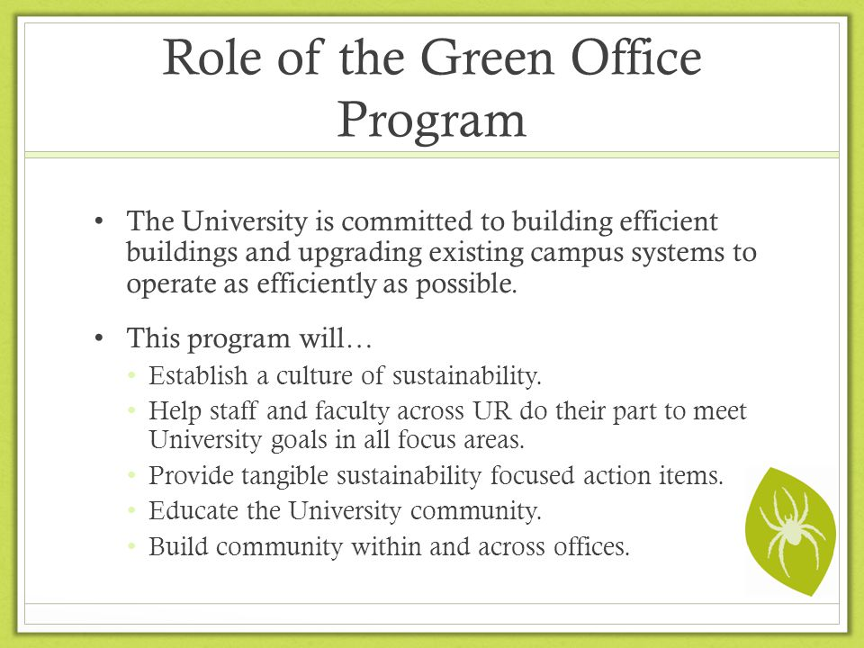 Role of the Green Office Program The University is committed to building efficient buildings and upgrading existing campus systems to operate as effic