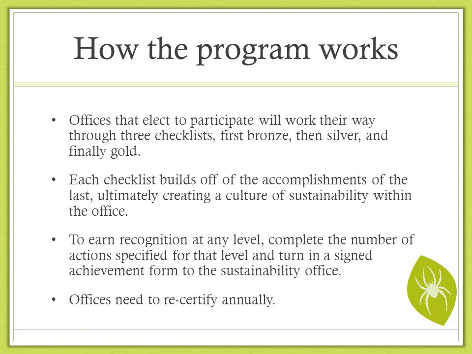 How the program works Offices that elect to participate will work their way through three checklists, first bronze, then silver, and finally gold. Eac