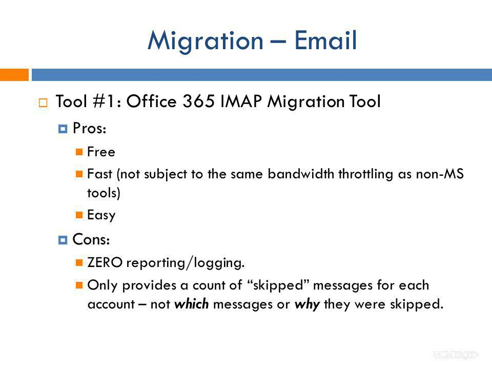 Migration – Email Tool #1: Office 365 IMAP Migration Tool Pros: Free Fast (not subject to the same bandwidth throttling as non-MS tools) Easy Cons: ZE