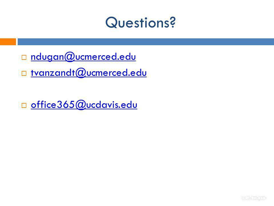 Questions? ndugan@ucmerced.edu tvanzandt@ucmerced.edu office365@ucdavis.edu