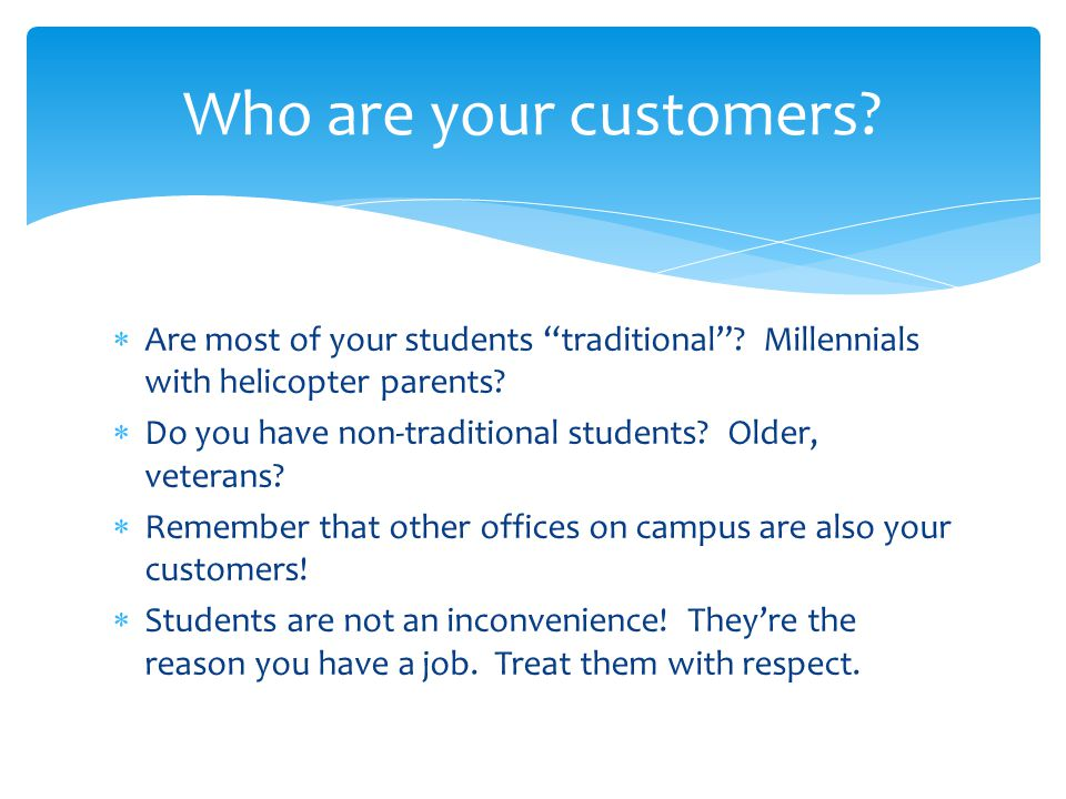 Are most of your students traditional. Millennials with helicopter parents.