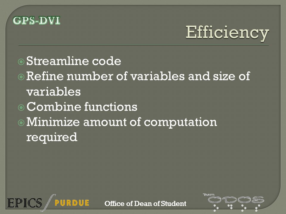 Streamline code Refine number of variables and size of variables Combine functions Minimize amount of computation required