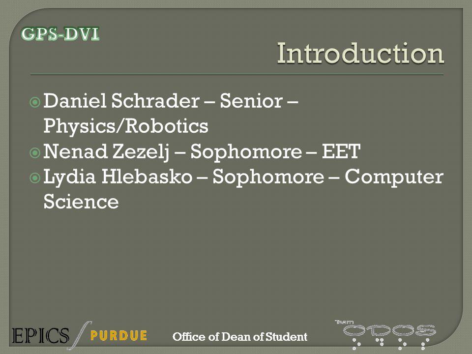 Daniel Schrader – Senior – Physics/Robotics Nenad Zezelj – Sophomore – EET Lydia Hlebasko – Sophomore – Computer Science Office of Dean of Student