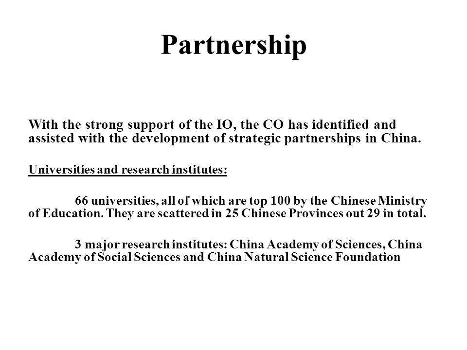 Partnership With the strong support of the IO, the CO has identified and assisted with the development of strategic partnerships in China.