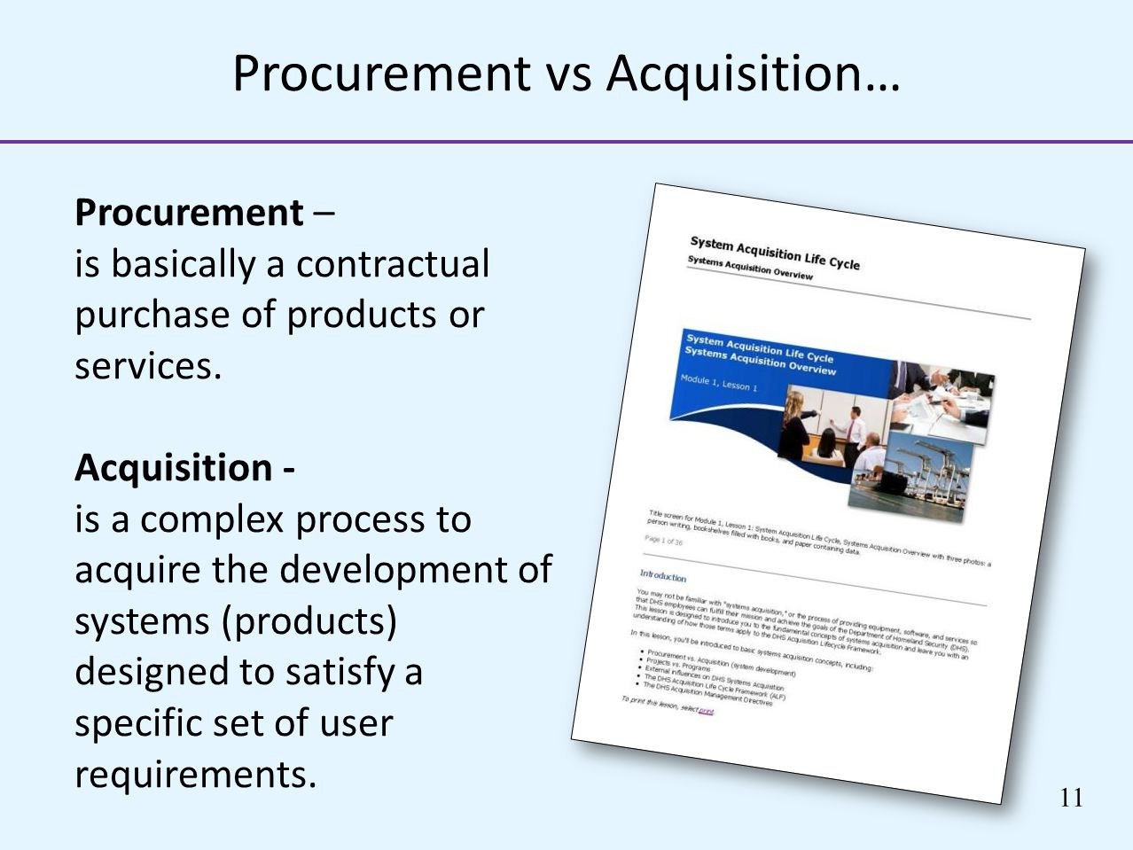 Procurement vs Acquisition… Procurement – is basically a contractual purchase of products or services. Acquisition - is a complex process to acquire t