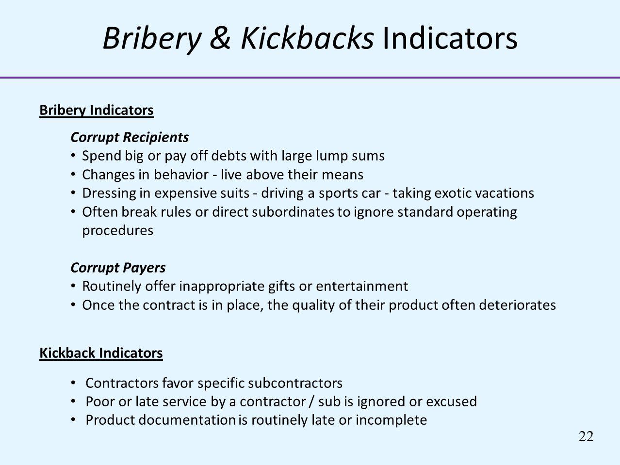 Bribery & Kickbacks Indicators Bribery Indicators Corrupt Recipients Spend big or pay off debts with large lump sums Changes in behavior - live above